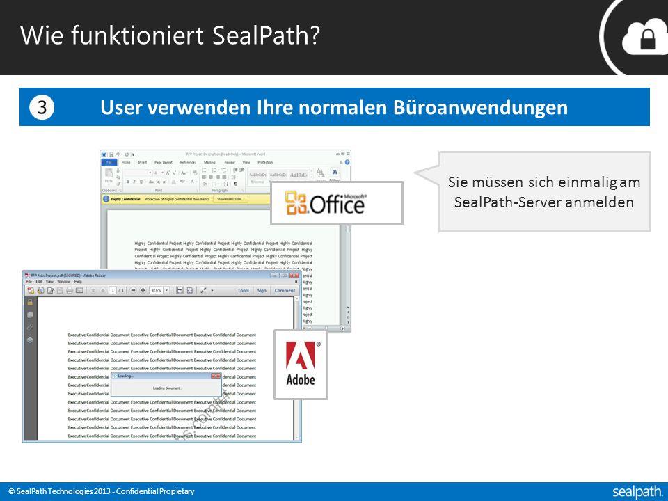 © SealPath Technologies 2013 - Confidential Propietary User verwenden Ihre normalen Büroanwendungen Sie müssen sich einmalig am SealPath-Server anmelden Wie funktioniert SealPath?