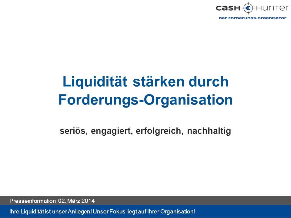 Liquidität stärken durch Forderungs-Organisation seriös, engagiert, erfolgreich, nachhaltig Ihre Liquidität ist unser Anliegen.