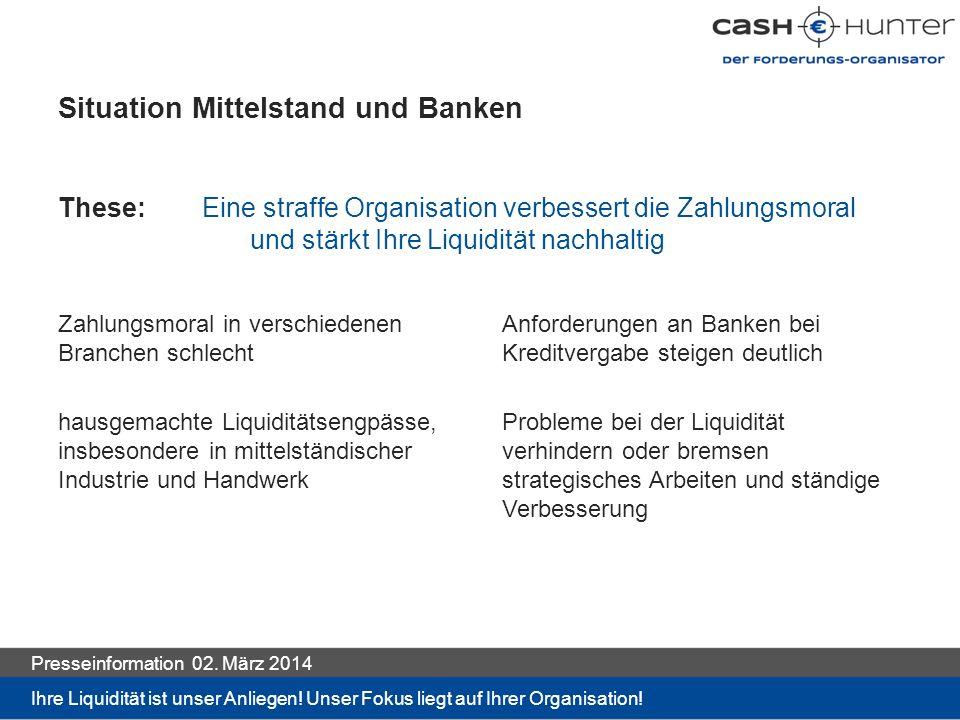 Lösung: Cash-Hunter Wir machen die Liquidität unserer Kunden zu unserem persönlichen Anliegen.