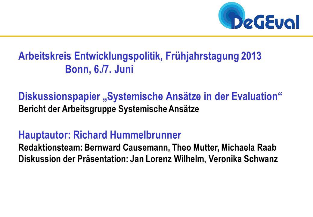 Arbeitskreis Entwicklungspolitik, Frühjahrstagung 2013 Bonn, 6./7. Juni Diskussionspapier Systemische Ansätze in der Evaluation Bericht der Arbeitsgru