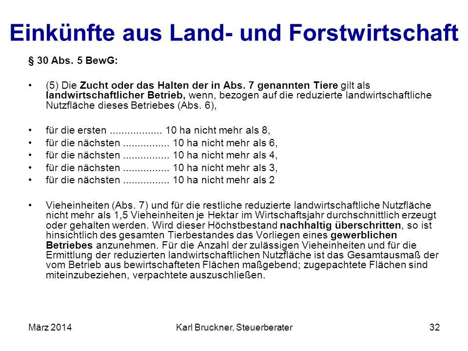 Einkünfte aus Land- und Forstwirtschaft § 30 Abs. 5 BewG: (5) Die Zucht oder das Halten der in Abs. 7 genannten Tiere gilt als landwirtschaftlicher Be