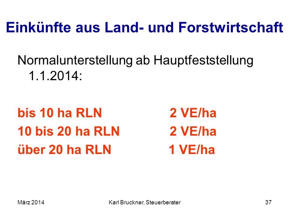 Einkünfte aus Land- und Forstwirtschaft Normalunterstellung ab Hauptfeststellung 1.1.2014: bis 10 ha RLN 2 VE/ha 10 bis 20 ha RLN 2 VE/ha über 20 ha R