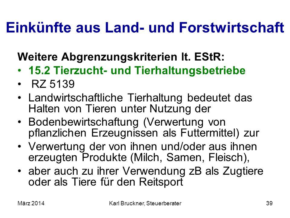 Einkünfte aus Land- und Forstwirtschaft Weitere Abgrenzungskriterien lt. EStR: 15.2 Tierzucht- und Tierhaltungsbetriebe RZ 5139 Landwirtschaftliche Ti