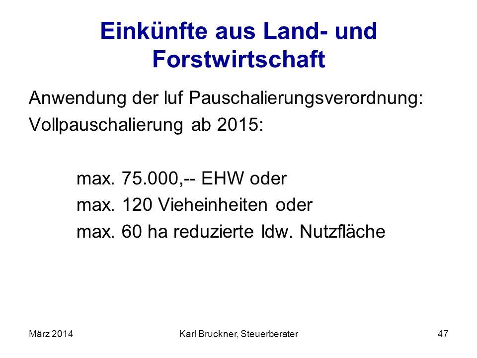 Einkünfte aus Land- und Forstwirtschaft Anwendung der luf Pauschalierungsverordnung: Vollpauschalierung ab 2015: max. 75.000,-- EHW oder max. 120 Vieh