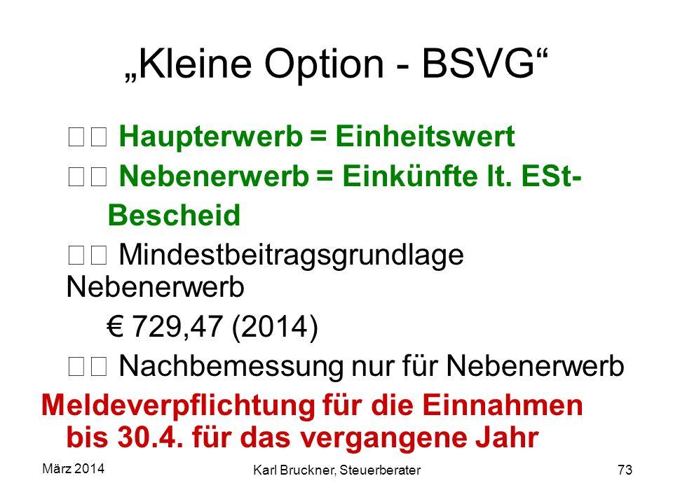 Kleine Option - BSVG Haupterwerb = Einheitswert Nebenerwerb = Einkünfte lt. ESt- Bescheid Mindestbeitragsgrundlage Nebenerwerb 729,47 (2014) Nachbemes