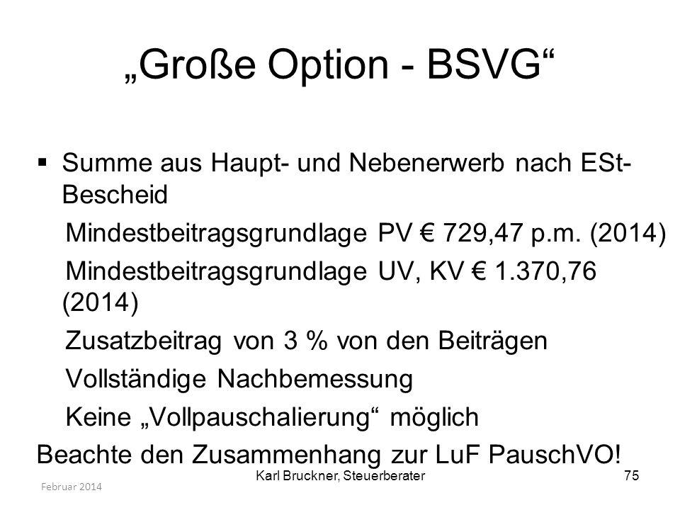 Große Option - BSVG Summe aus Haupt- und Nebenerwerb nach ESt- Bescheid Mindestbeitragsgrundlage PV 729,47 p.m. (2014) Mindestbeitragsgrundlage UV, KV