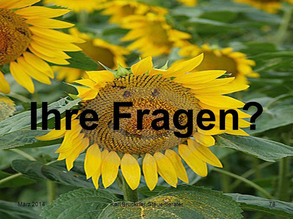 Ihre Fragen? März 2014Karl Bruckner, Steuerberater78