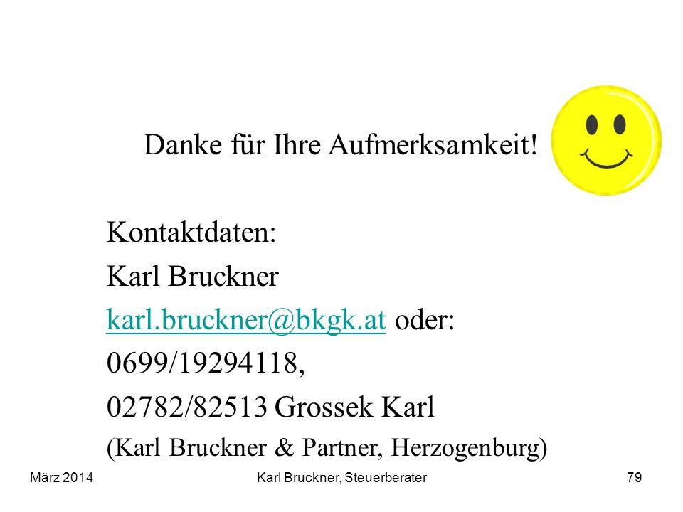 Danke für Ihre Aufmerksamkeit! Kontaktdaten: Karl Bruckner karl.bruckner@bkgk.atkarl.bruckner@bkgk.at oder: 0699/19294118, 02782/82513 Grossek Karl (K