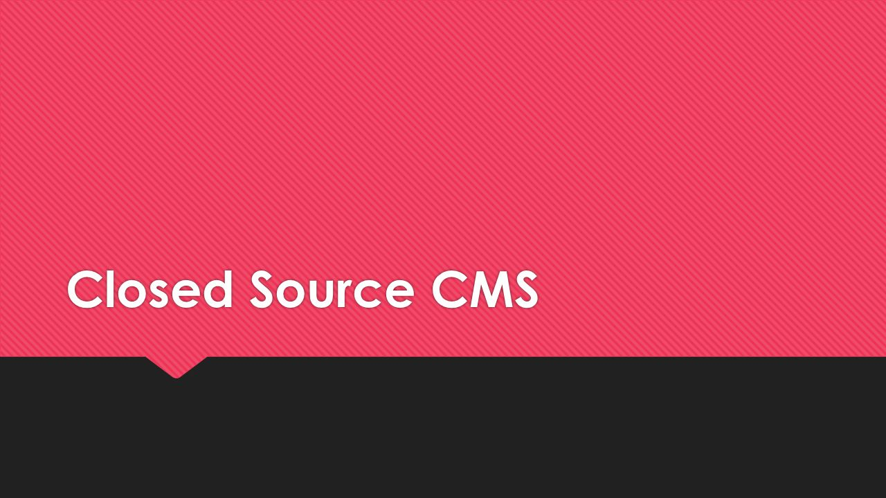 Closed Source CMS