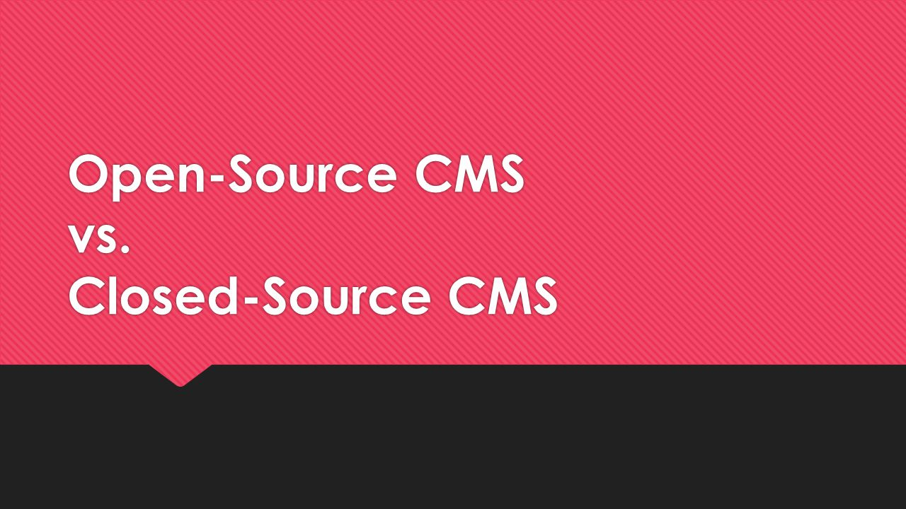 Open-Source CMS vs. Closed-Source CMS