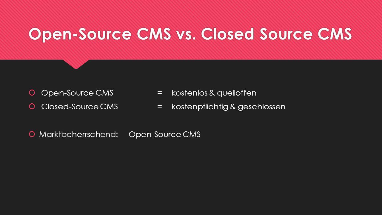 Vor- und Nachteile OS- / CS-CMS Open Source CMSClosed Source CMS Vorteile o kostenlos o stabil o easy to use o zahlreiche Dokumentationen und how-tos o hohe Updatesicherheit o hohe Sicherheit o guter Support o individuell angepasst o Einsparung von Zeit- und Entwicklungskosten zur Absicherung des CMS Nachteile o hohes Sicherheitsrisiko aufgrund offenem Quellcode o hoher Arbeitsaufwand um OS- CMS sicher zu machen o schwererer Einstieg o kleinere Community o generell höhere Kosten Quelle: eigene Darstellung, in Anlehnung an http://mashable.com/2011/04/05/best-cms-for-business/