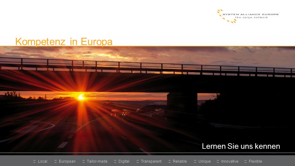 011 Local European Tailor-made Digital Transparent Reliable Unique Innovative Flexible Lernen Sie uns kennen Kompetenz in Europa