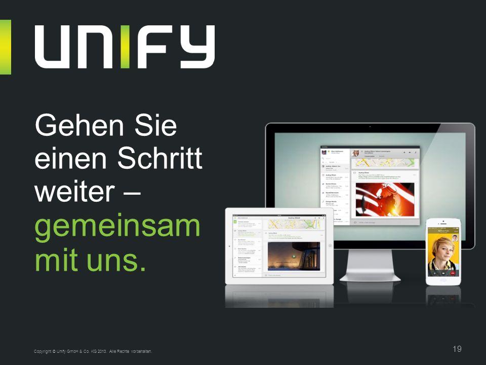 19 Gehen Sie einen Schritt weiter – gemeinsam mit uns. Copyright © Unify GmbH & Co. KG 2013. Alle Rechte vorbehalten.