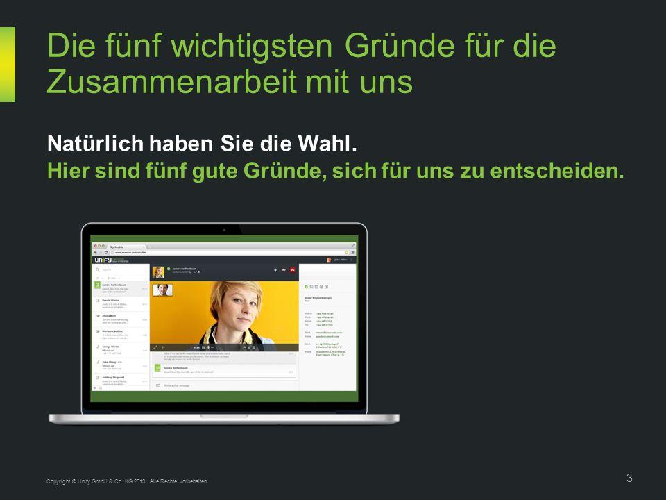 Copyright © Unify GmbH & Co. KG 2013. Alle Rechte vorbehalten. 3 Die fünf wichtigsten Gründe für die Zusammenarbeit mit uns Natürlich haben Sie die Wa