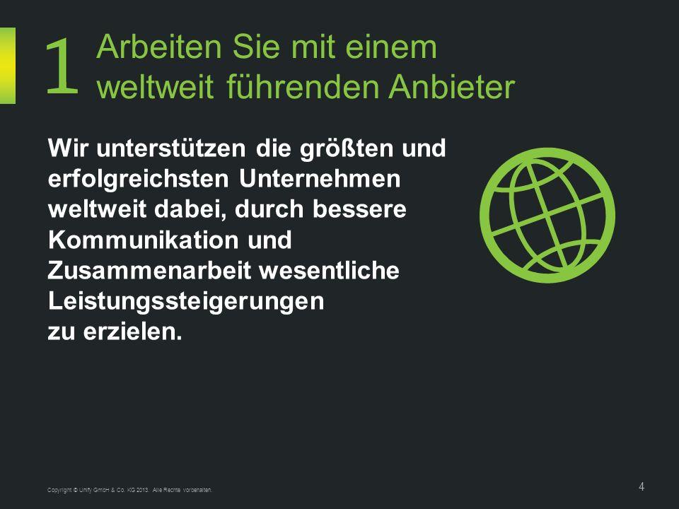 Copyright © Unify GmbH & Co. KG 2013. Alle Rechte vorbehalten. 4 Arbeiten Sie mit einem weltweit führenden Anbieter Wir unterstützen die größten und e