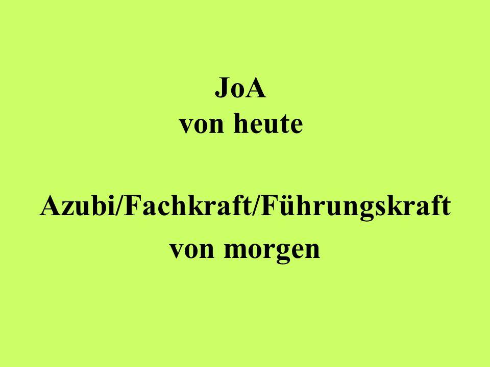 JoA von heute Azubi/Fachkraft/Führungskraft von morgen