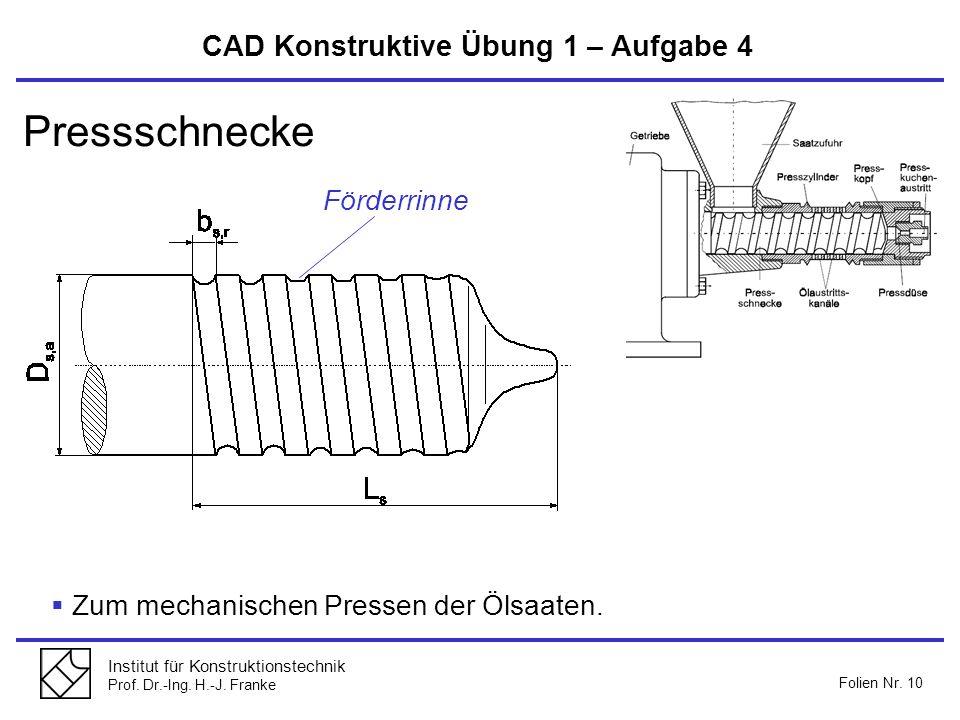 Institut für Konstruktionstechnik Prof. Dr.-Ing. H.-J. Franke Folien Nr. 10 CAD Konstruktive Übung 1 – Aufgabe 4 Pressschnecke Zum mechanischen Presse
