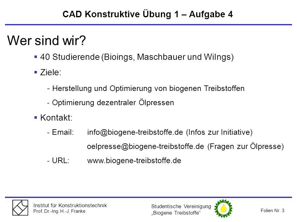 Institut für Konstruktionstechnik Prof. Dr.-Ing. H.-J. Franke Folien Nr. 3 CAD Konstruktive Übung 1 – Aufgabe 4 Studentische Vereinigung Biogene Treib