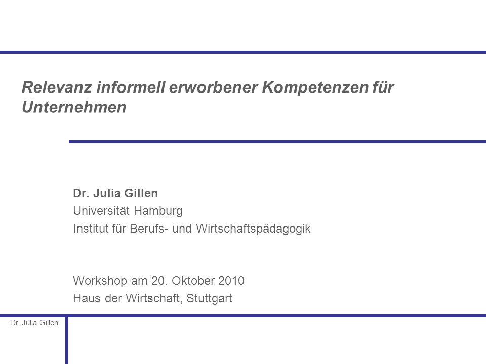 Dr. Julia Gillen Relevanz informell erworbener Kompetenzen für Unternehmen Dr. Julia Gillen Universität Hamburg Institut für Berufs- und Wirtschaftspä