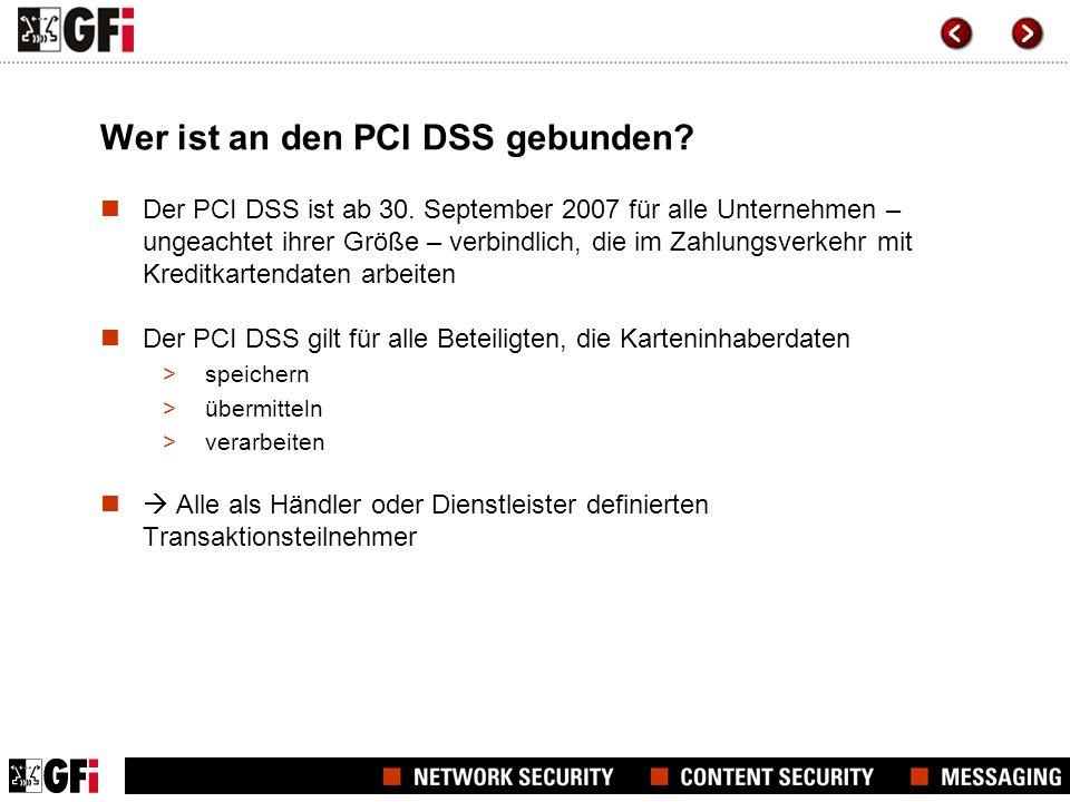 Wer ist an den PCI DSS gebunden? Der PCI DSS ist ab 30. September 2007 für alle Unternehmen – ungeachtet ihrer Größe – verbindlich, die im Zahlungsver