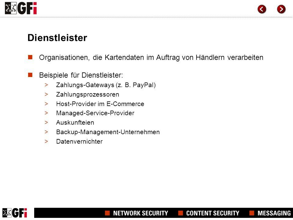 Dienstleister Organisationen, die Kartendaten im Auftrag von Händlern verarbeiten Beispiele für Dienstleister: >Zahlungs-Gateways (z. B. PayPal) >Zahl