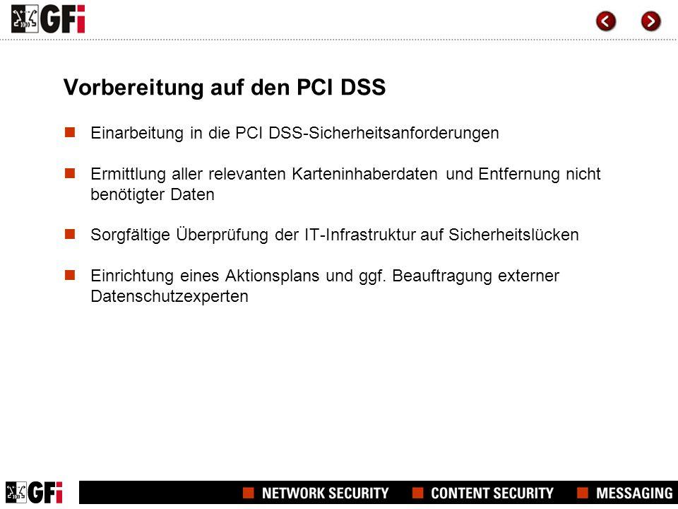 Vorbereitung auf den PCI DSS Einarbeitung in die PCI DSS-Sicherheitsanforderungen Ermittlung aller relevanten Karteninhaberdaten und Entfernung nicht