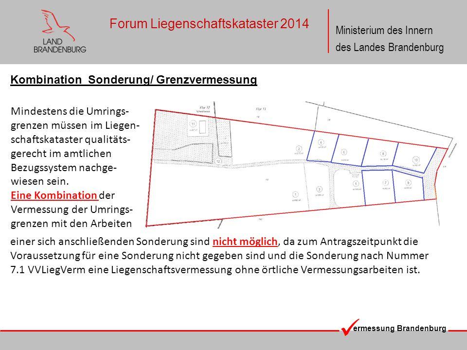 ermessung Brandenburg Ministerium des Innern des Landes Brandenburg Forum Liegenschaftskataster 2014 Kombination Sonderung/ Grenzvermessung Mindestens