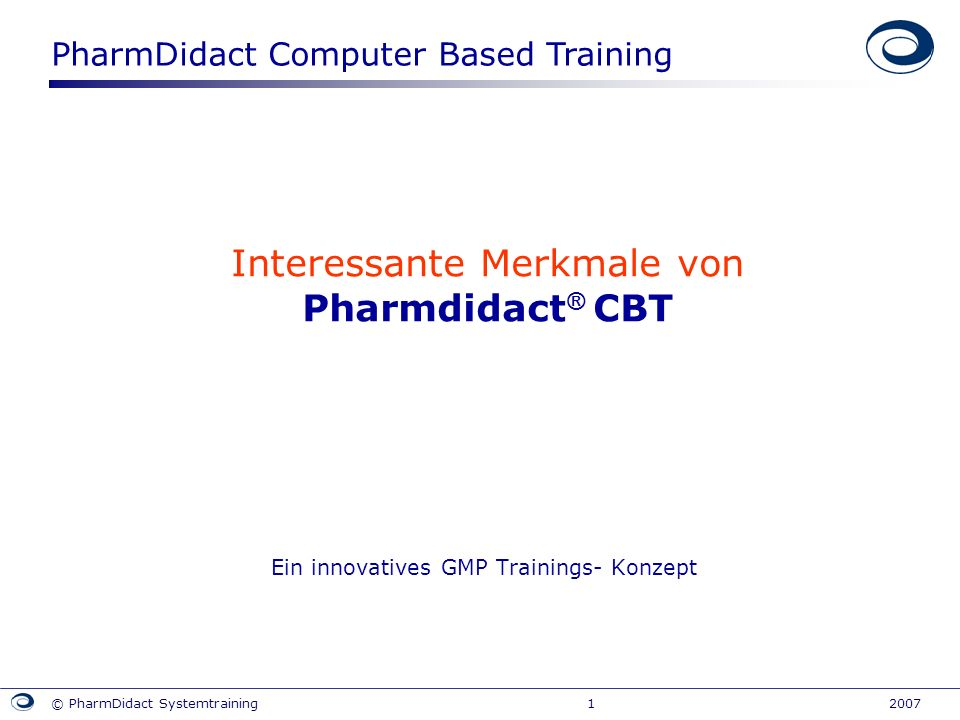 PharmDidact Computer Based Training © PharmDidact Systemtraining 1 2007 Interessante Merkmale von Pharmdidact ® CBT Ein innovatives GMP Trainings- Kon