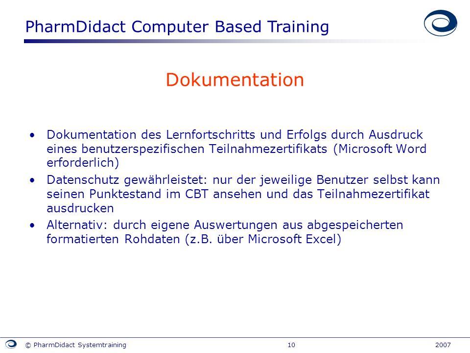 PharmDidact Computer Based Training © PharmDidact Systemtraining 10 2007 Dokumentation Dokumentation des Lernfortschritts und Erfolgs durch Ausdruck e