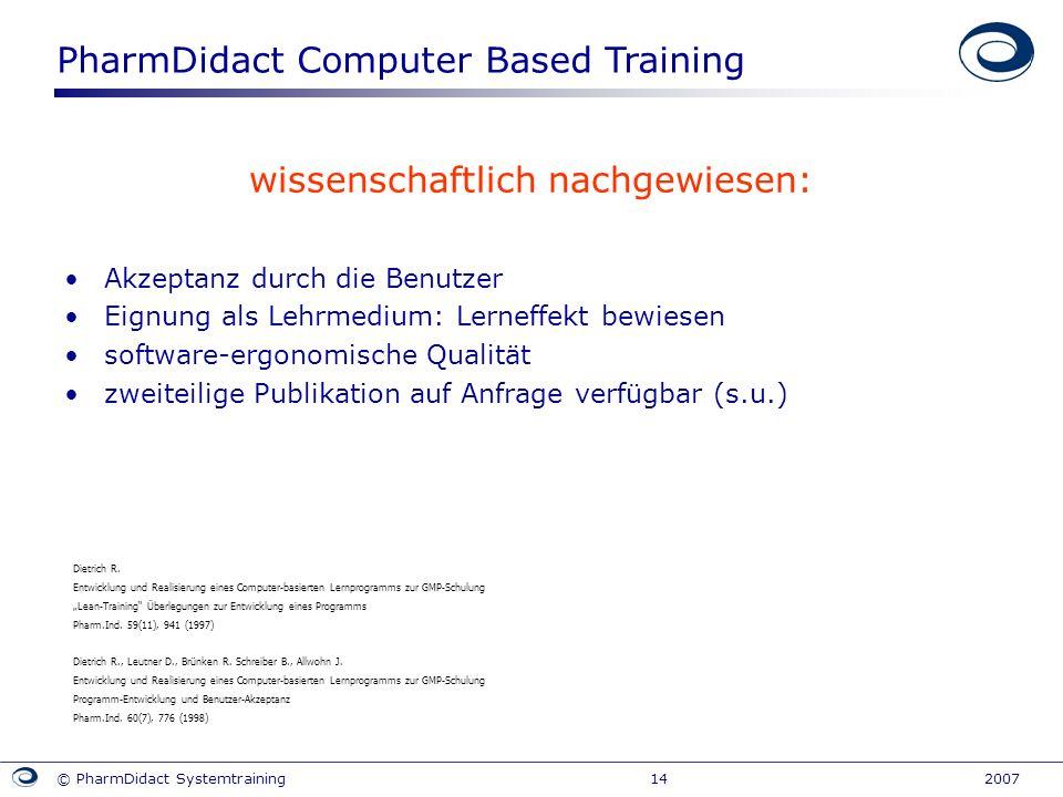 PharmDidact Computer Based Training © PharmDidact Systemtraining 14 2007 wissenschaftlich nachgewiesen: Akzeptanz durch die Benutzer Eignung als Lehrm