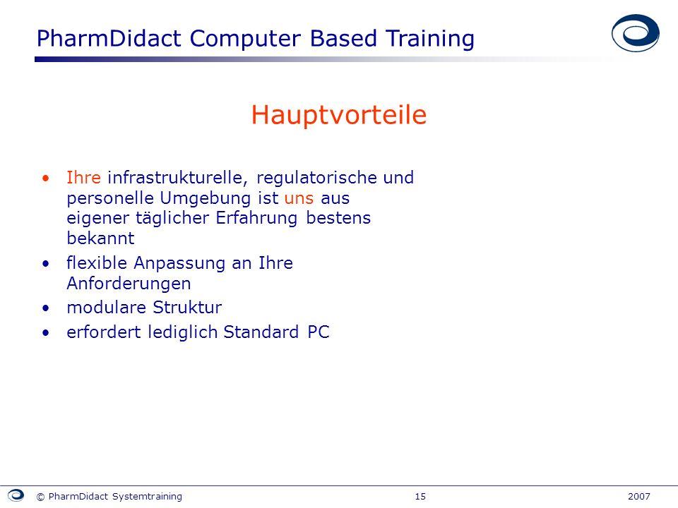 PharmDidact Computer Based Training © PharmDidact Systemtraining 15 2007 Hauptvorteile Ihre infrastrukturelle, regulatorische und personelle Umgebung