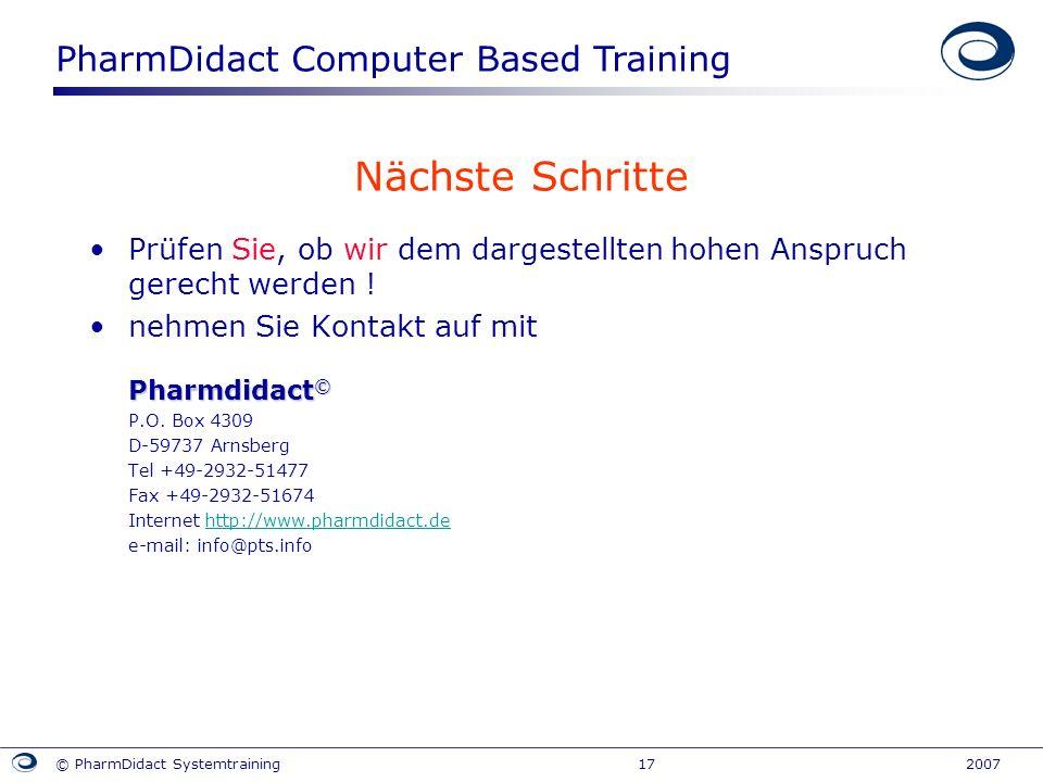 PharmDidact Computer Based Training © PharmDidact Systemtraining 17 2007 Nächste Schritte Prüfen Sie, ob wir dem dargestellten hohen Anspruch gerecht