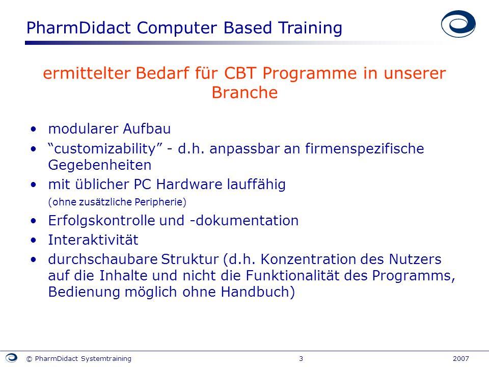 PharmDidact Computer Based Training © PharmDidact Systemtraining 3 2007 ermittelter Bedarf für CBT Programme in unserer Branche modularer Aufbau custo