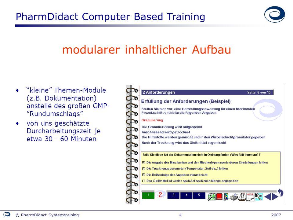 PharmDidact Computer Based Training © PharmDidact Systemtraining 4 2007 modularer inhaltlicher Aufbau kleine Themen-Module (z.B. Dokumentation) anstel