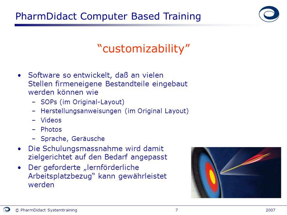 PharmDidact Computer Based Training © PharmDidact Systemtraining 7 2007 customizability Software so entwickelt, daß an vielen Stellen firmeneigene Bes