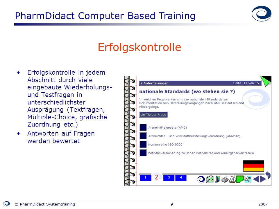PharmDidact Computer Based Training © PharmDidact Systemtraining 9 2007 Erfolgskontrolle Erfolgskontrolle in jedem Abschnitt durch viele eingebaute Wi