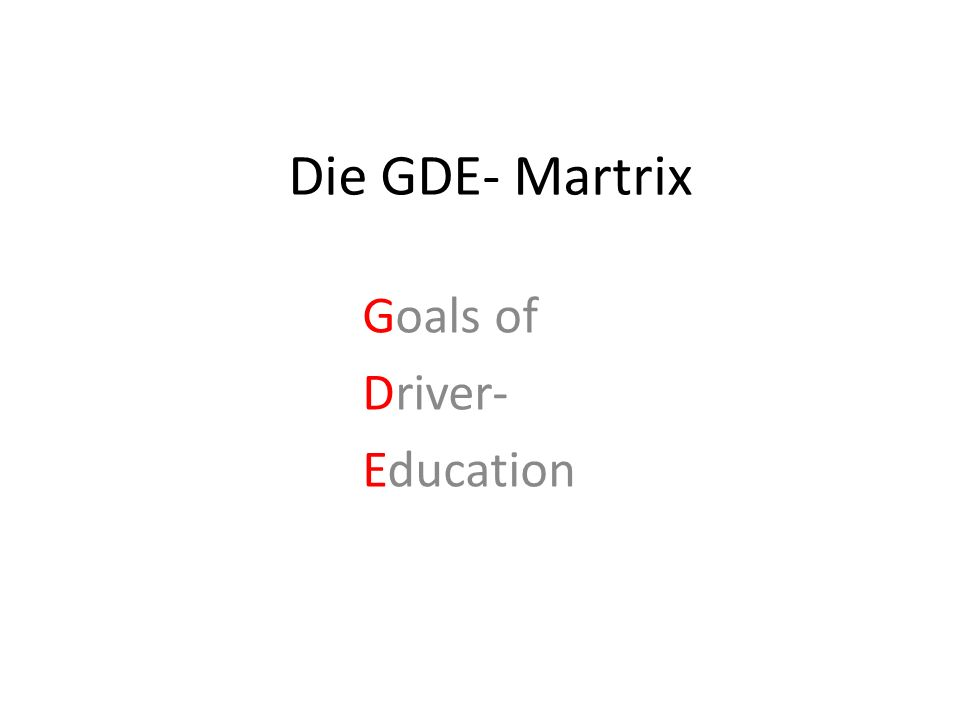 Die GDE- Martrix Goals of Driver- Education