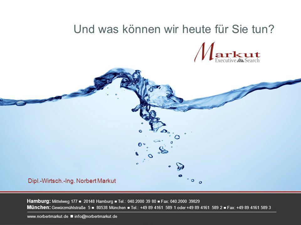 Hamburg: Mittelweg 177 20148 Hamburg Tel.: 040.2000 39 80 Fax: 040.2000 39829 Dipl.-Wirtsch.-Ing. Norbert Markut Und was können wir heute für Sie tun?
