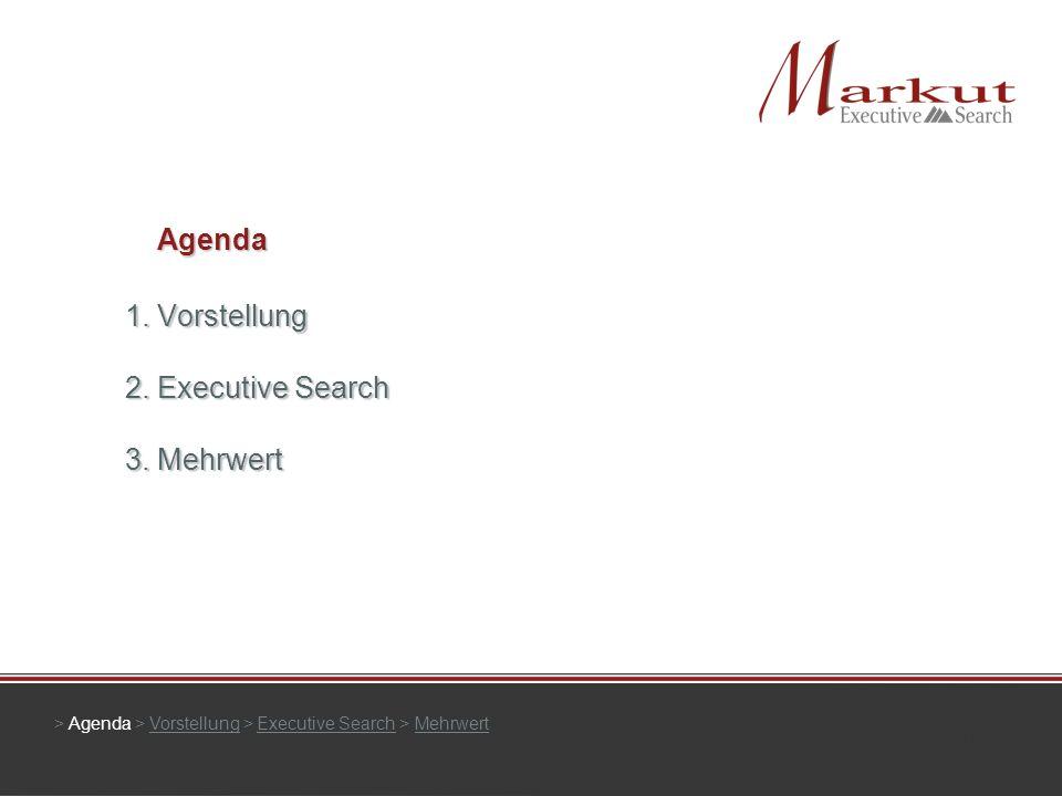> Agenda > Vorstellung > Executive Search > MehrwertVorstellungExecutive SearchMehrwert 1. Vorstellung 2. Executive Search 3. Mehrwert Agenda