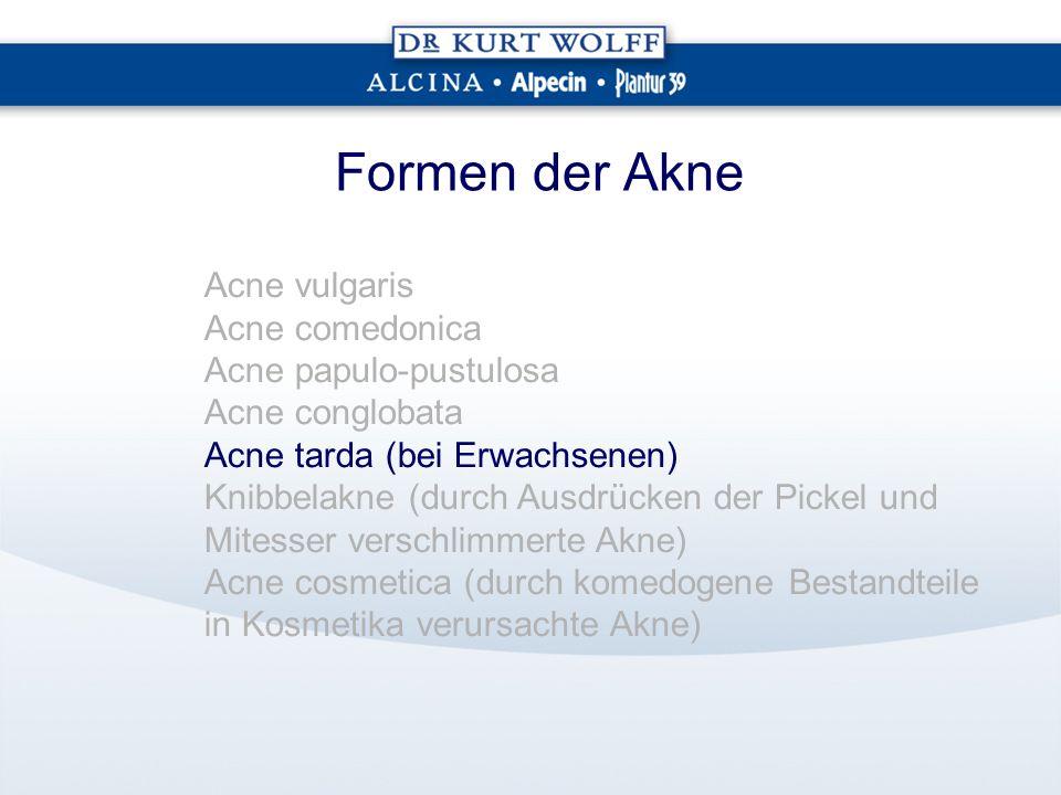 Formen der Akne Acne vulgaris Acne comedonica Acne papulo-pustulosa Acne conglobata Acne tarda (bei Erwachsenen) Knibbelakne (durch Ausdrücken der Pickel und Mitesser verschlimmerte Akne) Acne cosmetica (durch komedogene Bestandteile in Kosmetika verursachte Akne)