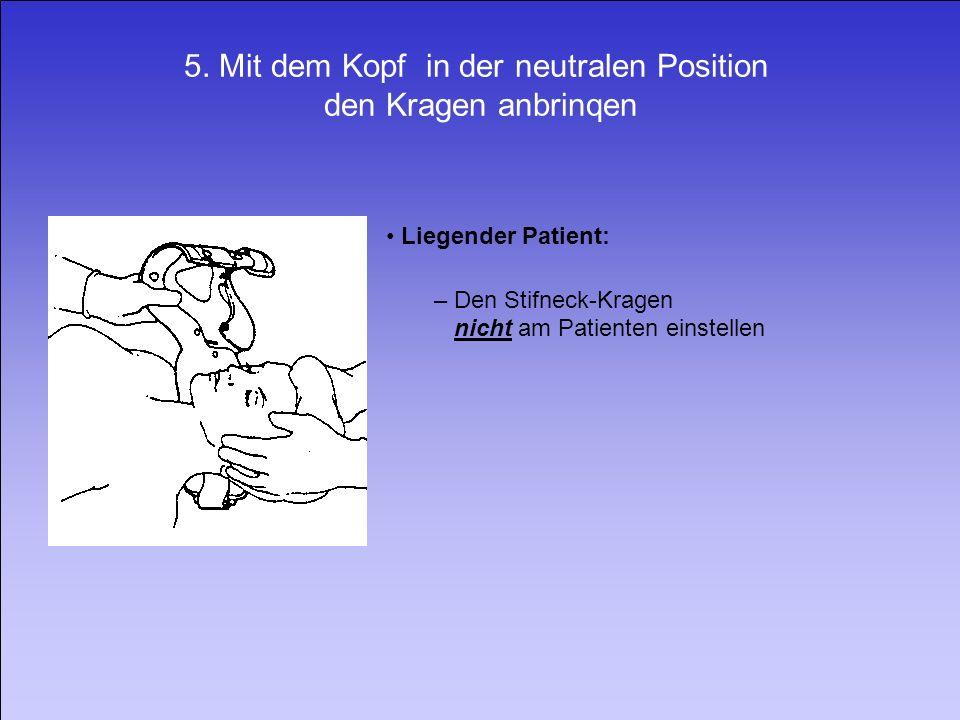 5. Mit dem Kopf in der neutralen Position den Kragen anbrinqen Liegender Patient: – Den Stifneck-Kragen nicht am Patienten einstellen