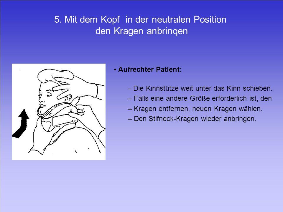 5. Mit dem Kopf in der neutralen Position den Kragen anbrinqen Aufrechter Patient: – Die Kinnstütze weit unter das Kinn schieben. – Falls eine andere