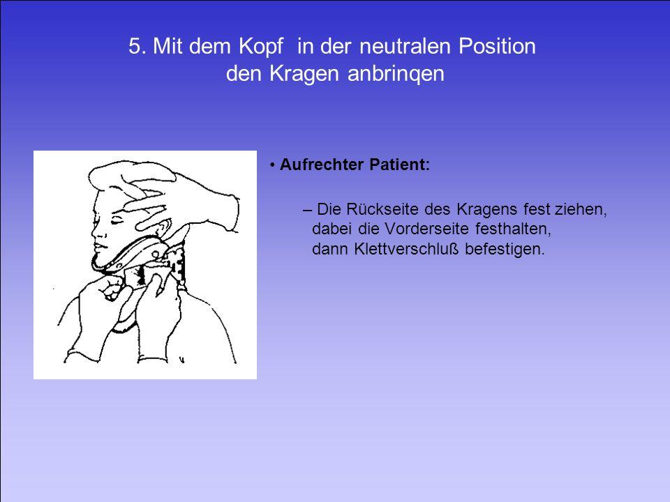5. Mit dem Kopf in der neutralen Position den Kragen anbrinqen Aufrechter Patient: – Die Rückseite des Kragens fest ziehen, dabei die Vorderseite fest