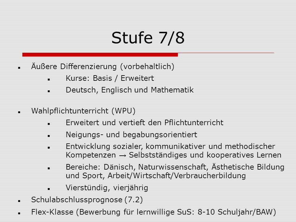 Stufe 7/8 Äußere Differenzierung (vorbehaltlich) Kurse: Basis / Erweitert Deutsch, Englisch und Mathematik Wahlpflichtunterricht (WPU) Erweitert und v