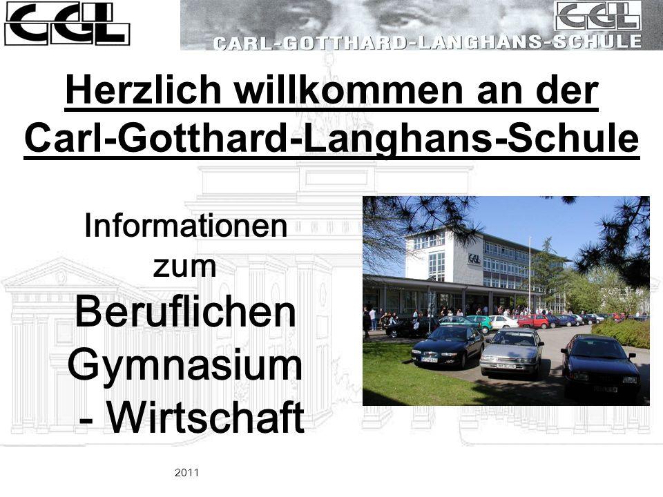 Herzlich willkommen an der Carl-Gotthard-Langhans-Schule Informationen zum Beruflichen Gymnasium - Wirtschaft 2011