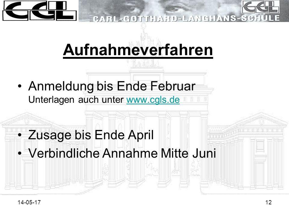 14-05-1712 Aufnahmeverfahren Anmeldung bis Ende Februar Unterlagen auch unter www.cgls.dewww.cgls.de Zusage bis Ende April Verbindliche Annahme Mitte