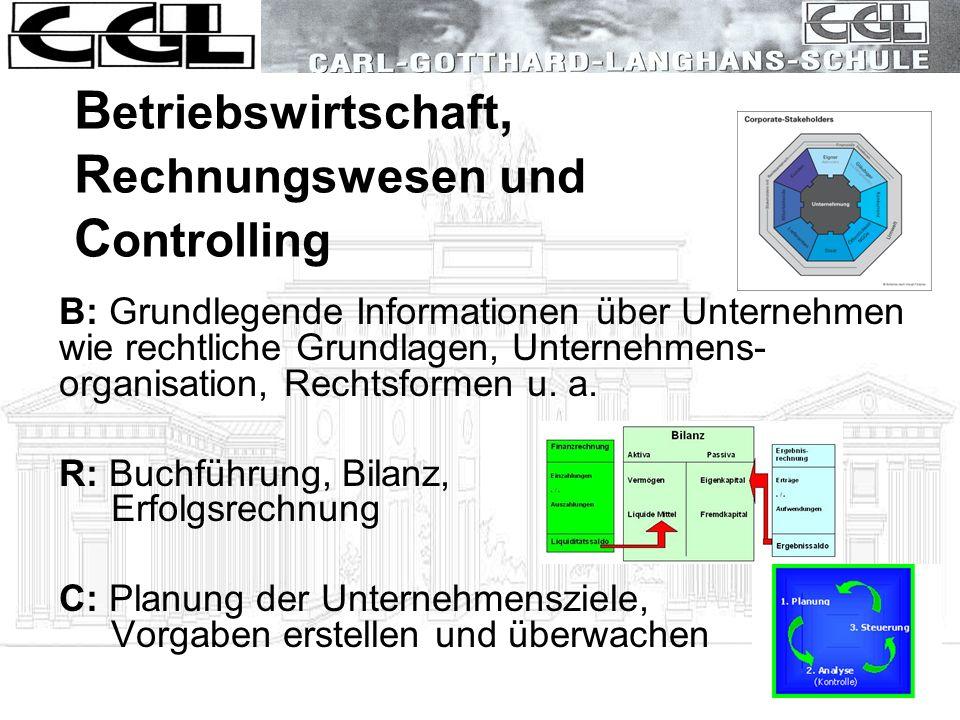 B etriebswirtschaft, R echnungswesen und C ontrolling B: Grundlegende Informationen über Unternehmen wie rechtliche Grundlagen, Unternehmens- organisa