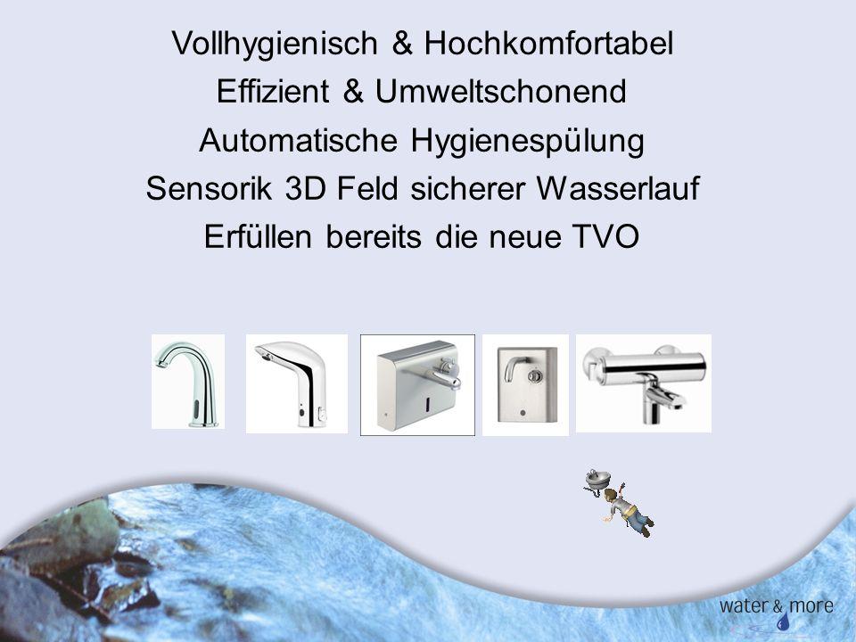 16 Vollhygienisch & Hochkomfortabel Effizient & Umweltschonend Automatische Hygienespülung Sensorik 3D Feld sicherer Wasserlauf Erfüllen bereits die n