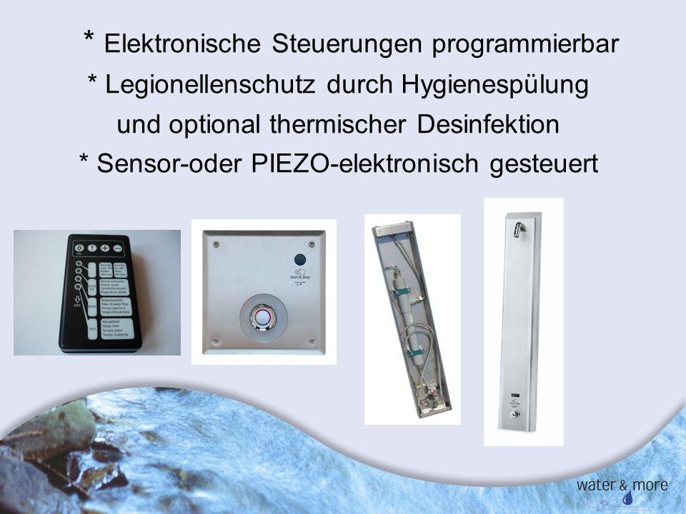 17 * Elektronische Steuerungen programmierbar * Legionellenschutz durch Hygienespülung und optional thermischer Desinfektion * Sensor-oder PIEZO-elekt