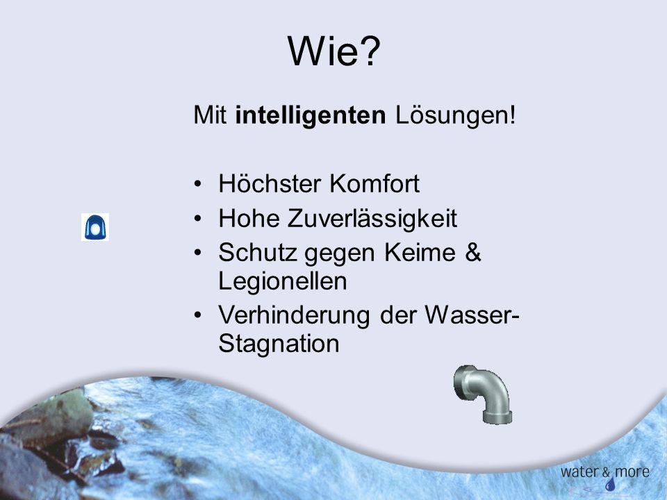 6 Wie? Mit intelligenten Lösungen! Höchster Komfort Hohe Zuverlässigkeit Schutz gegen Keime & Legionellen Verhinderung der Wasser- Stagnation